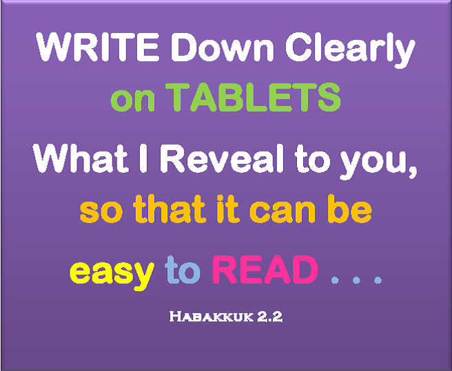 Write Down Clearly on Tablets what I reveal to you, so that it Can Be Easy to Read: Habakkuk 2:2
